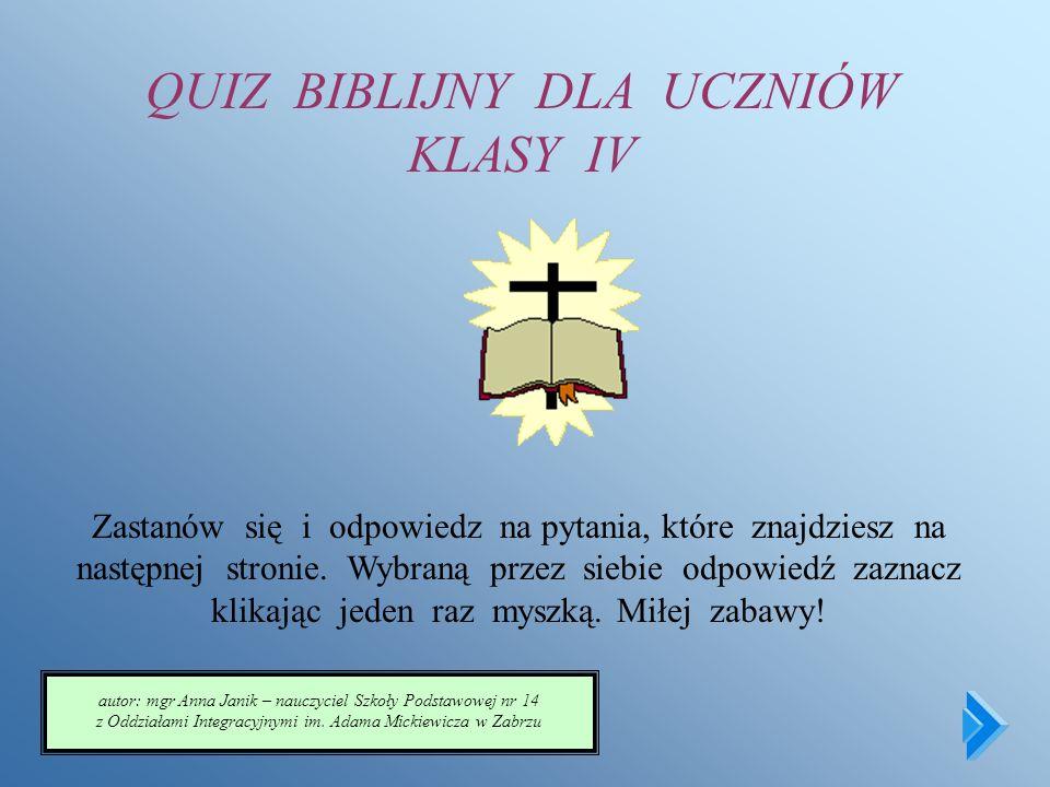 QUIZ BIBLIJNY DLA UCZNIÓW KLASY IV Zastanów się i odpowiedz na pytania, które znajdziesz na następnej stronie.