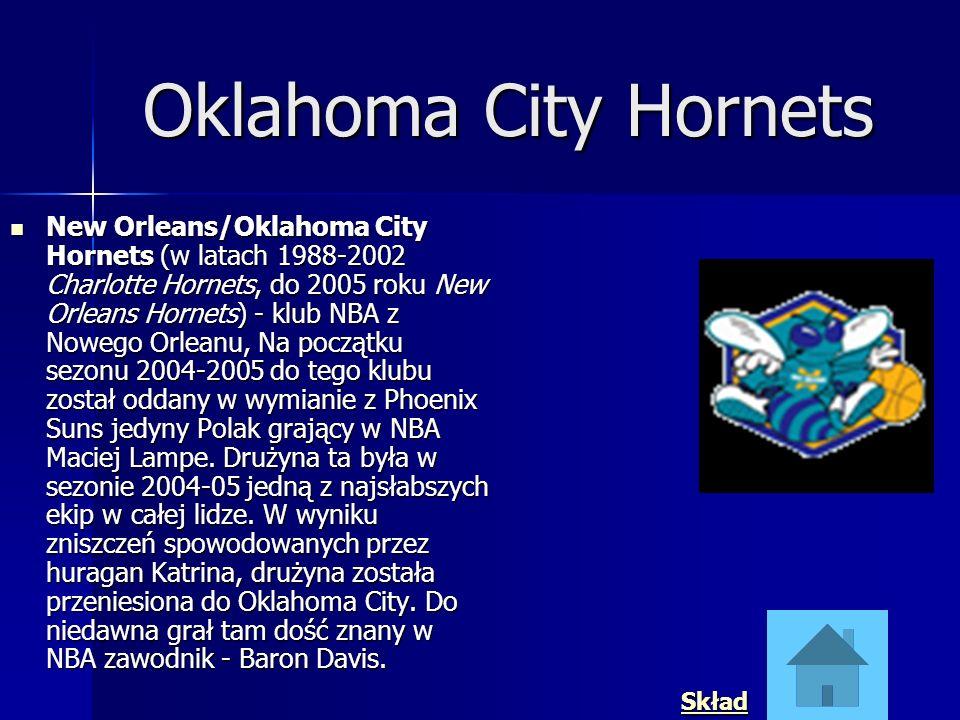 Oklahoma City Hornets New Orleans/Oklahoma City Hornets (w latach 1988-2002 Charlotte Hornets, do 2005 roku New Orleans Hornets) - klub NBA z Nowego O