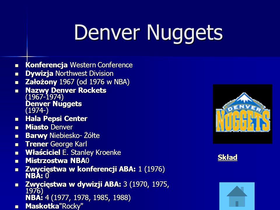 Denver Nuggets Konferencja Western Conference Konferencja Western Conference Dywizja Northwest Division Dywizja Northwest Division Założony 1967 (od 1