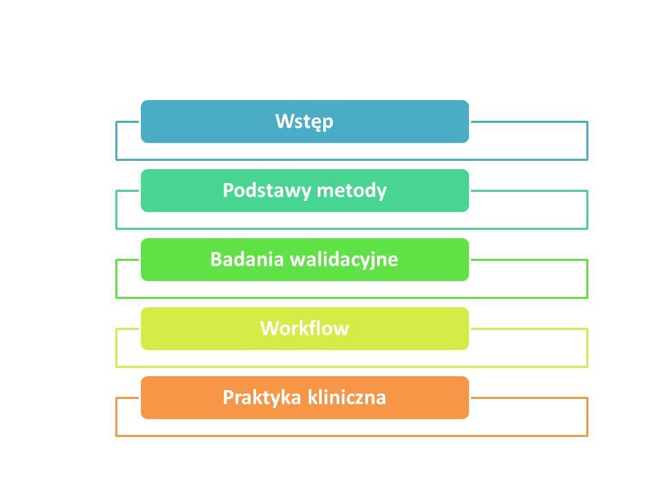 WstępPodstawy metodyBadania walidacyjneWorkflowPraktyka kliniczna