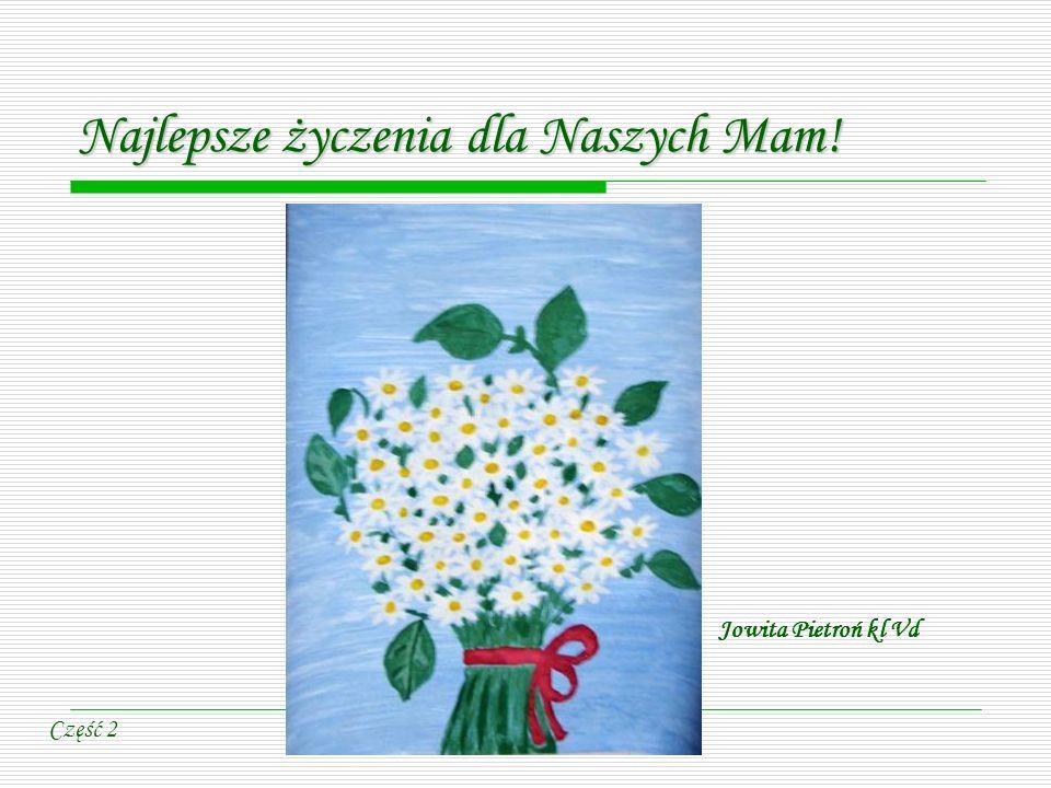 Najlepsze życzenia dla Naszych Mam! Jowita Pietroń kl Vd Część 2