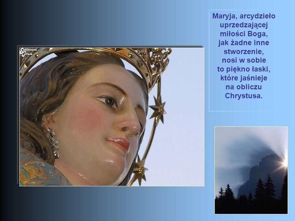 Maryja, arcydzieło uprzedzającej miłości Boga, jak żadne inne stworzenie, nosi w sobie to piękno łaski, które jaśnieje na obliczu Chrystusa.
