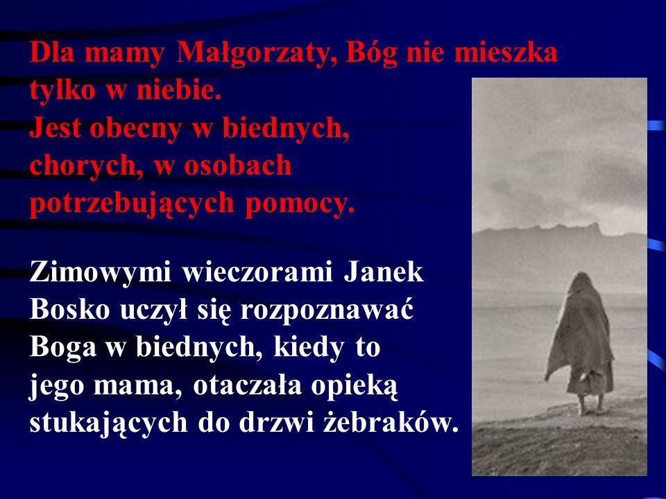 Dla mamy Małgorzaty, Bóg nie mieszka tylko w niebie. Jest obecny w biednych, chorych, w osobach potrzebujących pomocy. Zimowymi wieczorami Janek Bosko