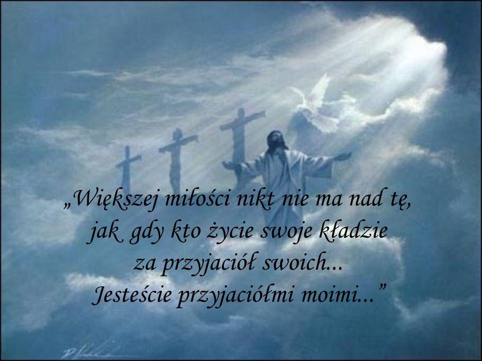 Ja jestem droga, prawda i życie, nikt nie przychodzi do Ojca, tylko przeze mnie...