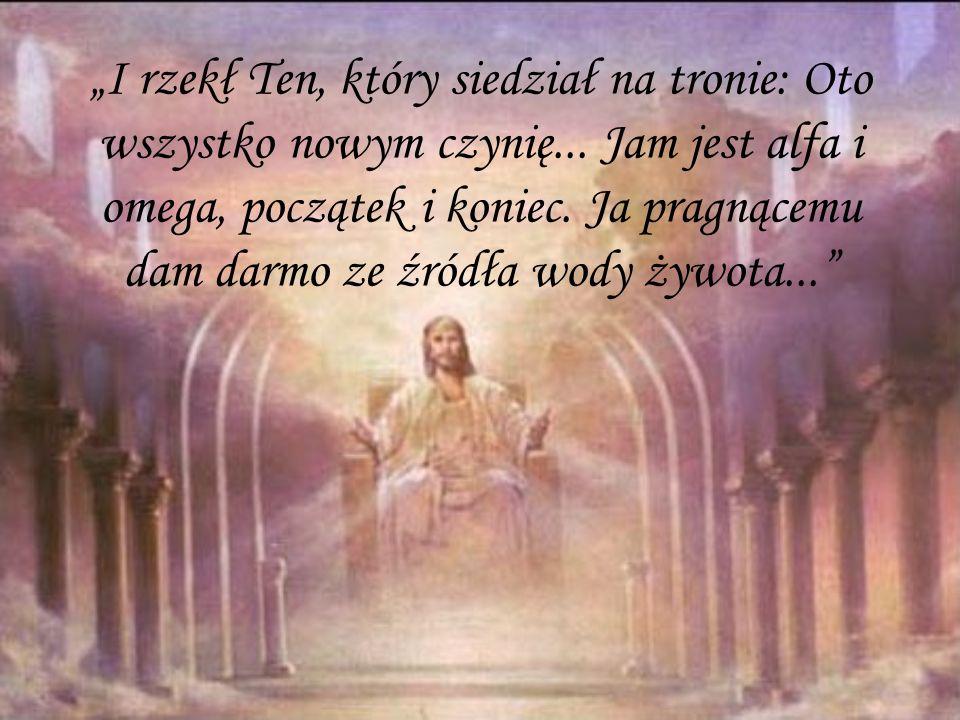 Ja jestem zmartwychwstanie i żywot; kto we mnie wierzy, choćby i umarł, żyć będzie, a kto żyje i wierzy we mnie nie umrze na wieki...