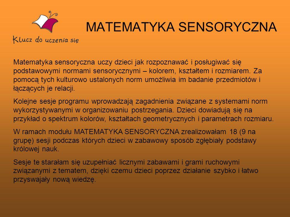 MATEMATYKA SENSORYCZNA Matematyka sensoryczna uczy dzieci jak rozpoznawać i posługiwać się podstawowymi normami sensorycznymi – kolorem, kształtem i r