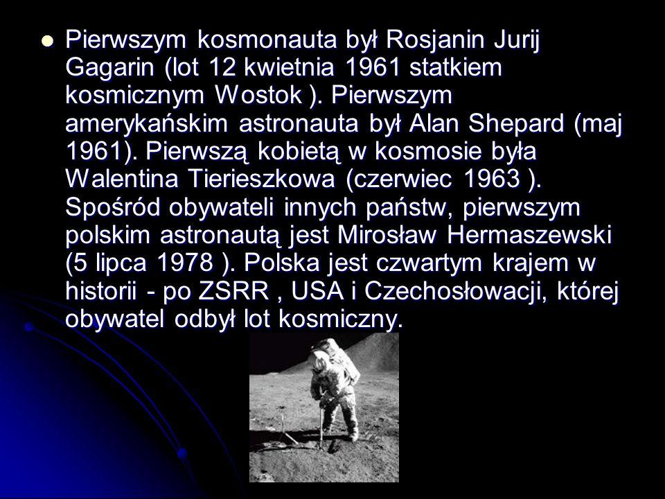 Pierwszym kosmonauta był Rosjanin Jurij Gagarin (lot 12 kwietnia 1961 statkiem kosmicznym Wostok ). Pierwszym amerykańskim astronauta był Alan Shepard