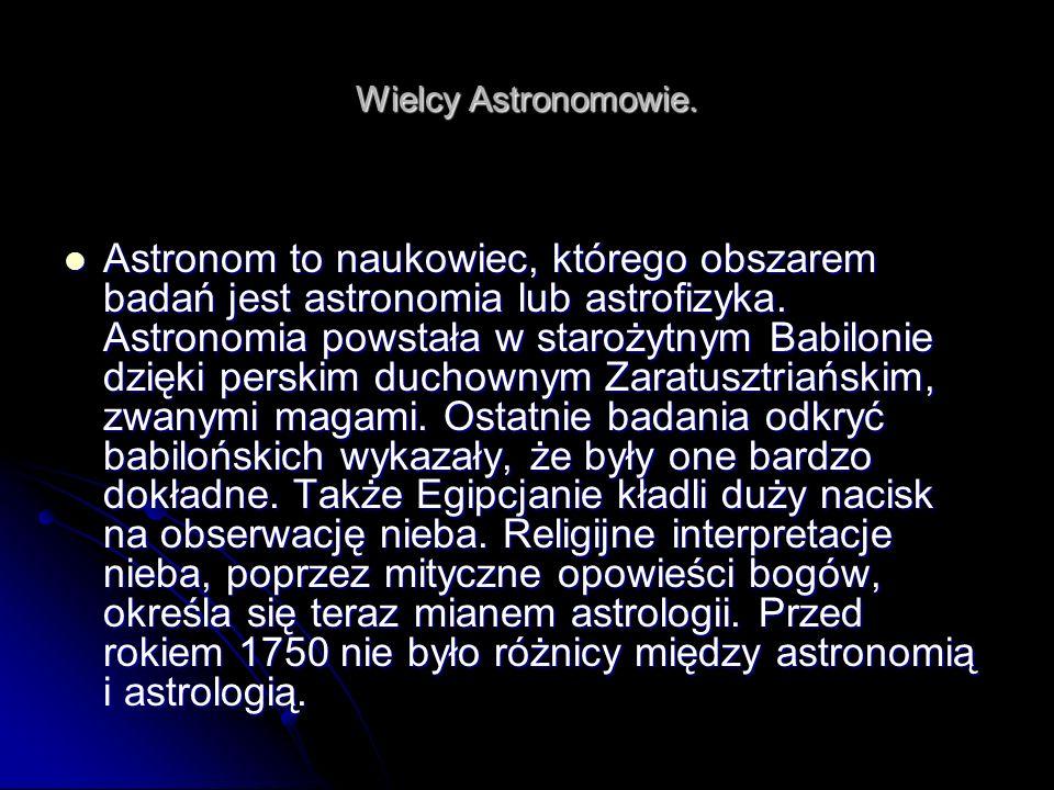 Astronom to naukowiec, którego obszarem badań jest astronomia lub astrofizyka. Astronomia powstała w starożytnym Babilonie dzięki perskim duchownym Za