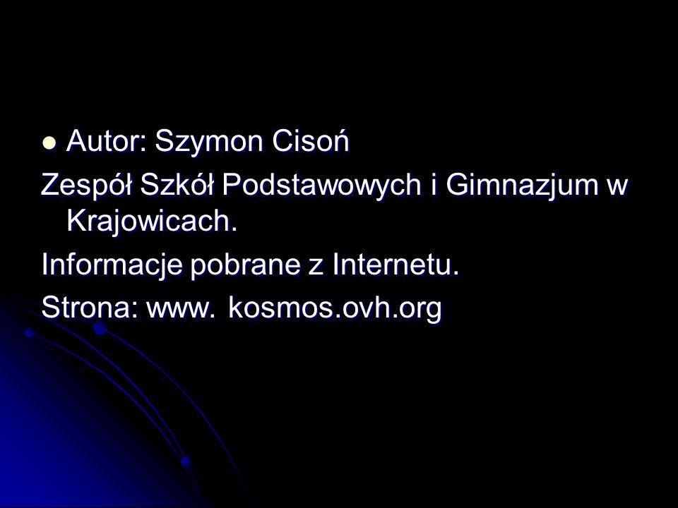 Autor: Szymon Cisoń Autor: Szymon Cisoń Zespół Szkół Podstawowych i Gimnazjum w Krajowicach. Informacje pobrane z Internetu. Strona: www. kosmos.ovh.o