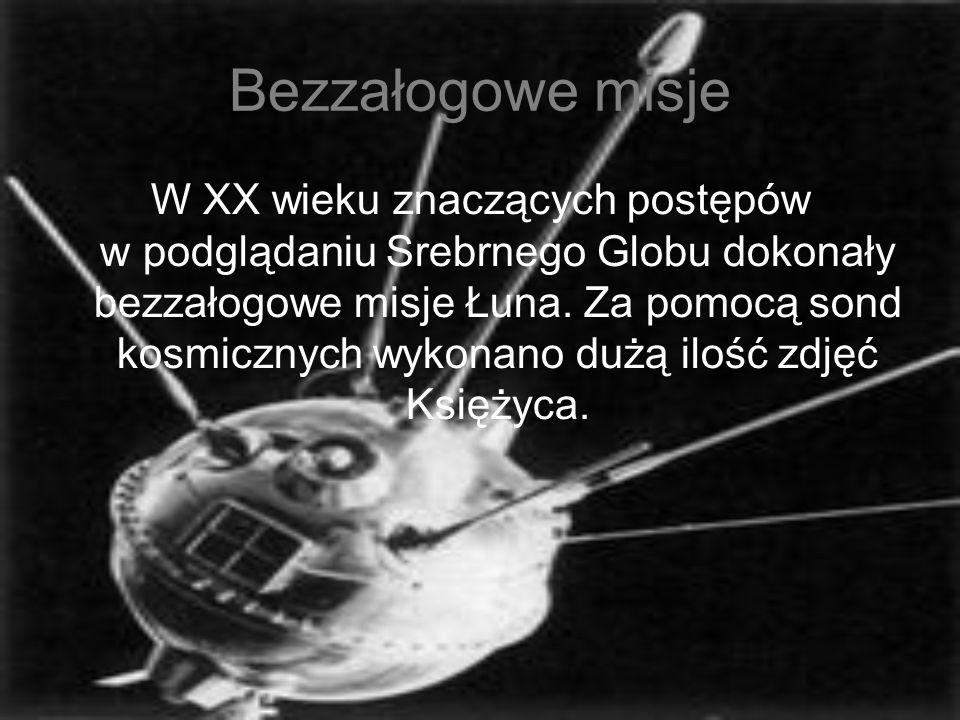 Bezzałogowe misje W XX wieku znaczących postępów w podglądaniu Srebrnego Globu dokonały bezzałogowe misje Łuna. Za pomocą sond kosmicznych wykonano du