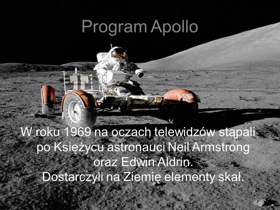 Program Apollo W roku 1969 na oczach telewidzów stąpali po Księżycu astronauci Neil Armstrong oraz Edwin Aldrin. Dostarczyli na Ziemię elementy skał.