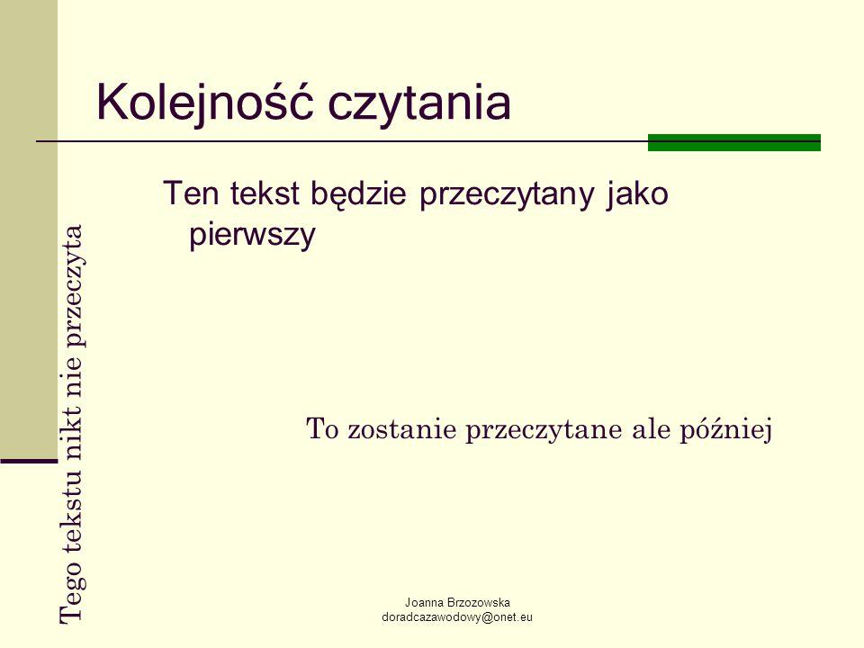 Joanna Brzozowska doradcazawodowy@onet.eu Kolejność czytania Ten tekst będzie przeczytany jako pierwszy Tego tekstu nikt nie przeczyta To zostanie prz