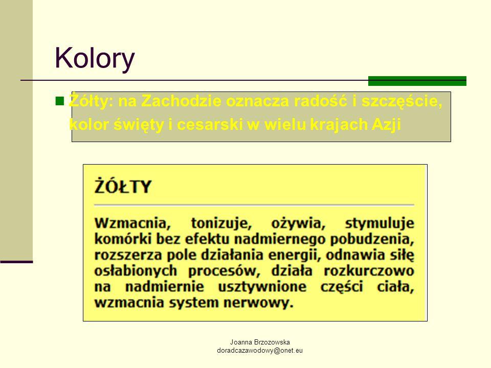 Joanna Brzozowska doradcazawodowy@onet.eu Kolory Żółty: na Zachodzie oznacza radość i szczęście, kolor święty i cesarski w wielu krajach Azji