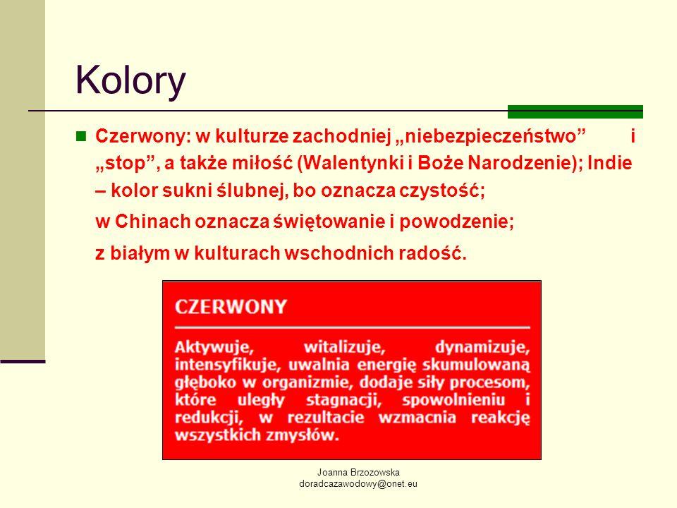 Joanna Brzozowska doradcazawodowy@onet.eu Kolory Czerwony: w kulturze zachodniej niebezpieczeństwo i stop, a także miłość (Walentynki i Boże Narodzeni