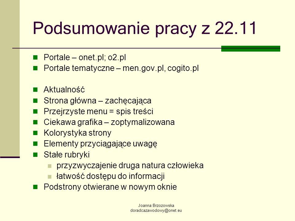 Joanna Brzozowska doradcazawodowy@onet.eu Podsumowanie pracy z 22.11 Portale – onet.pl; o2.pl Portale tematyczne – men.gov.pl, cogito.pl Aktualność St