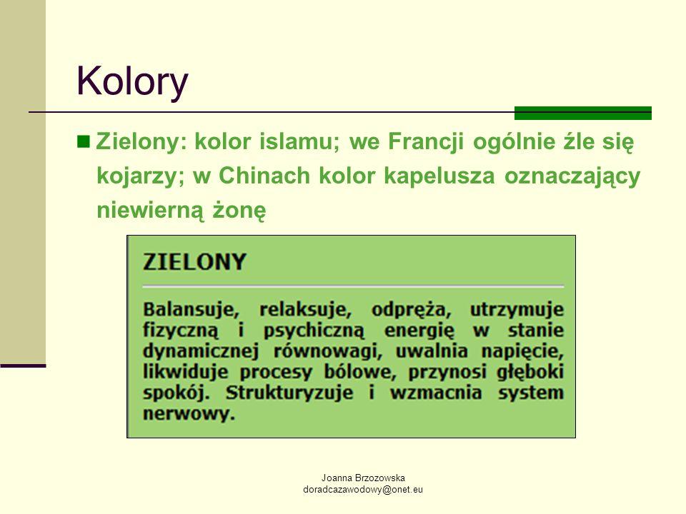 Joanna Brzozowska doradcazawodowy@onet.eu Kolory Zielony: kolor islamu; we Francji ogólnie źle się kojarzy; w Chinach kolor kapelusza oznaczający niew