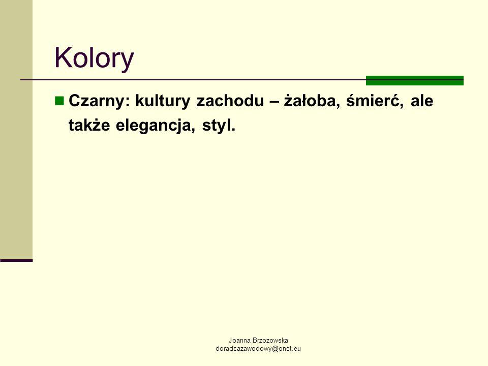 Joanna Brzozowska doradcazawodowy@onet.eu Kolory Czarny: kultury zachodu – żałoba, śmierć, ale także elegancja, styl.