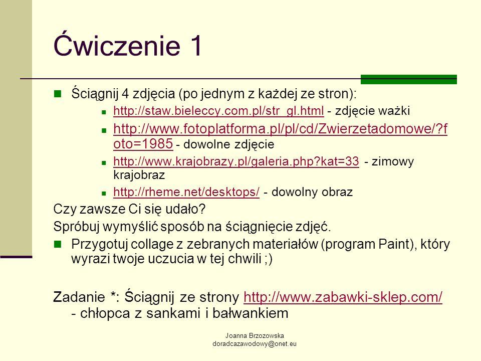 Joanna Brzozowska doradcazawodowy@onet.eu Ćwiczenie 1 Ściągnij 4 zdjęcia (po jednym z każdej ze stron): http://staw.bieleccy.com.pl/str_gl.html - zdję