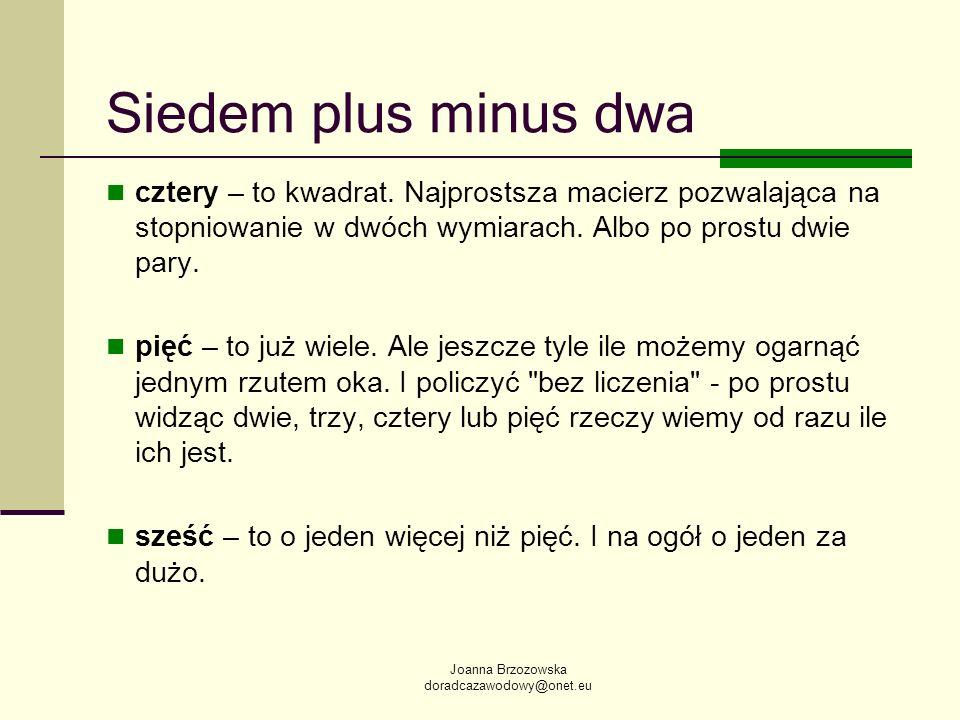 Joanna Brzozowska doradcazawodowy@onet.eu Siedem plus minus dwa cztery – to kwadrat. Najprostsza macierz pozwalająca na stopniowanie w dwóch wymiarach