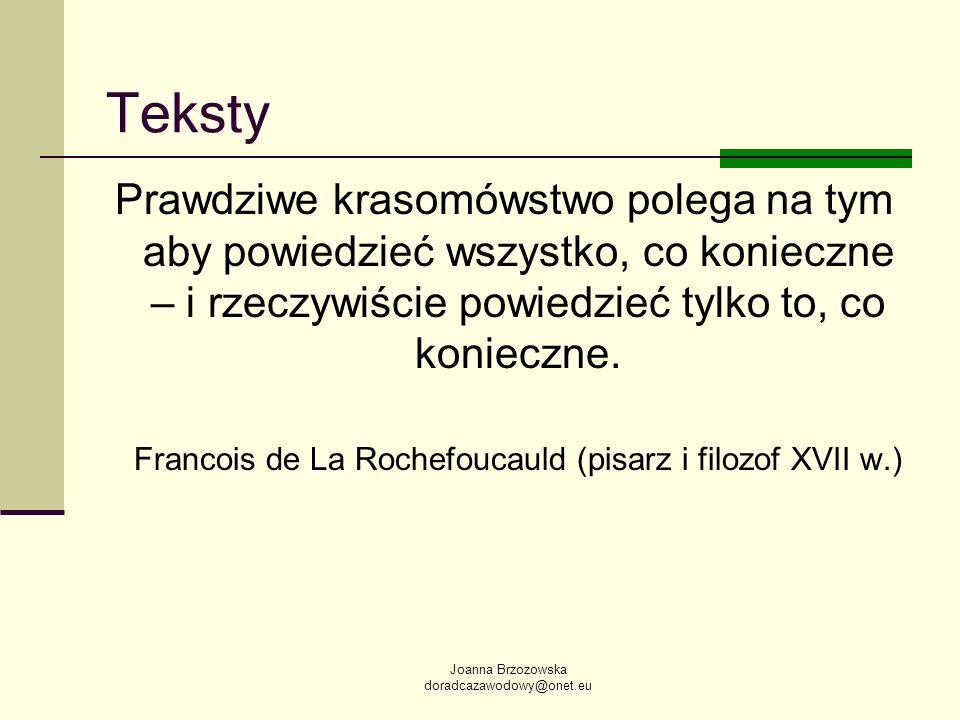 Joanna Brzozowska doradcazawodowy@onet.eu Teksty Prawdziwe krasomówstwo polega na tym aby powiedzieć wszystko, co konieczne – i rzeczywiście powiedzie