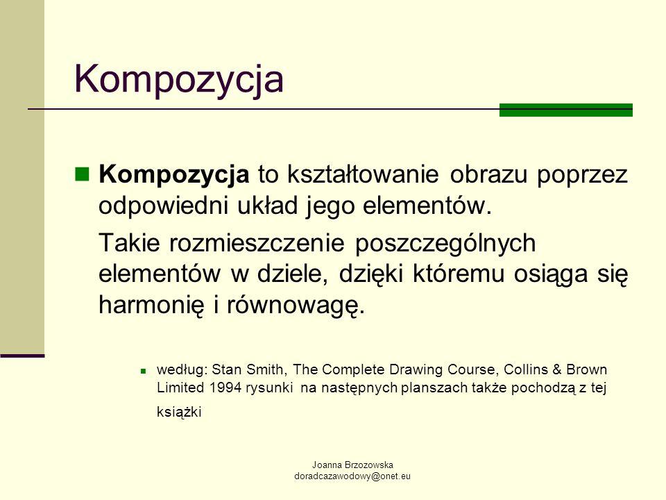 Joanna Brzozowska doradcazawodowy@onet.eu Kompozycja Kompozycja to kształtowanie obrazu poprzez odpowiedni układ jego elementów. Takie rozmieszczenie
