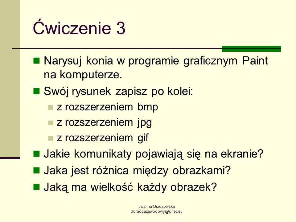Joanna Brzozowska doradcazawodowy@onet.eu Ćwiczenie 3 Narysuj konia w programie graficznym Paint na komputerze. Swój rysunek zapisz po kolei: z rozsze