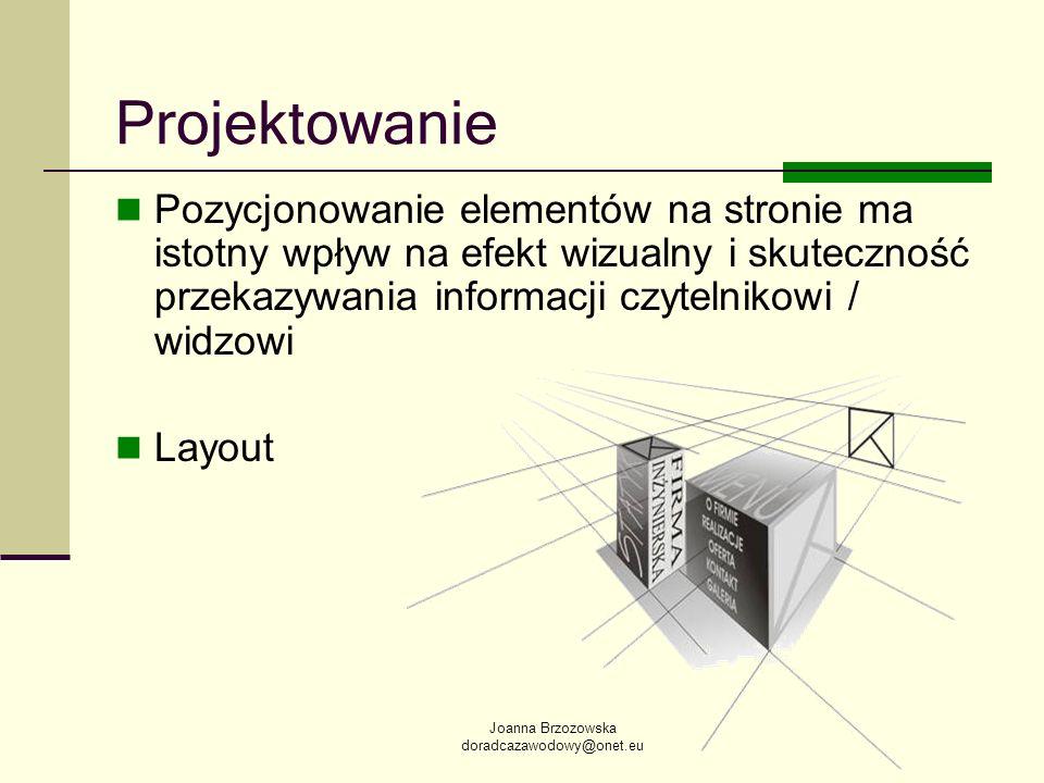 Joanna Brzozowska doradcazawodowy@onet.eu Projektowanie Pozycjonowanie elementów na stronie ma istotny wpływ na efekt wizualny i skuteczność przekazyw