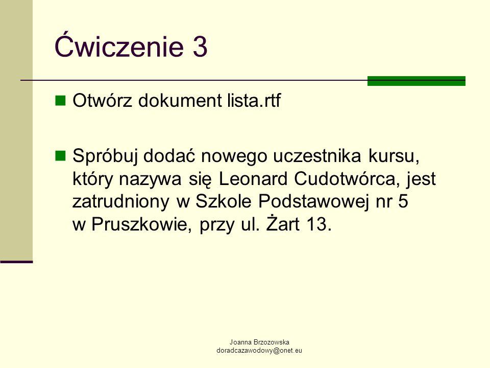 Joanna Brzozowska doradcazawodowy@onet.eu Ćwiczenie 3 Otwórz dokument lista.rtf Spróbuj dodać nowego uczestnika kursu, który nazywa się Leonard Cudotw