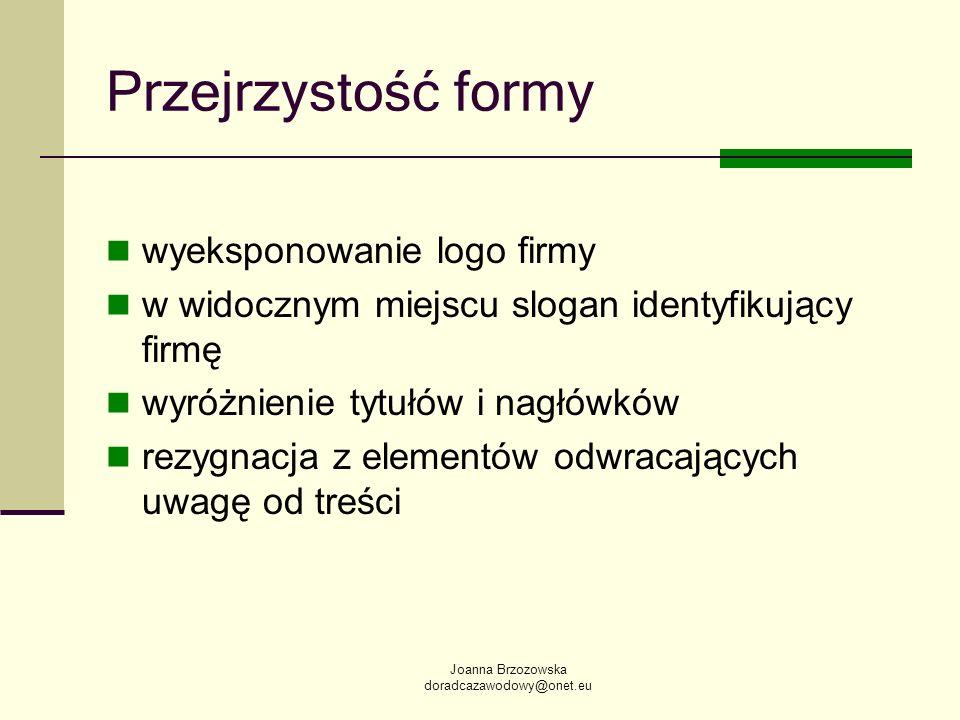 Joanna Brzozowska doradcazawodowy@onet.eu Przejrzystość formy wyeksponowanie logo firmy w widocznym miejscu slogan identyfikujący firmę wyróżnienie ty