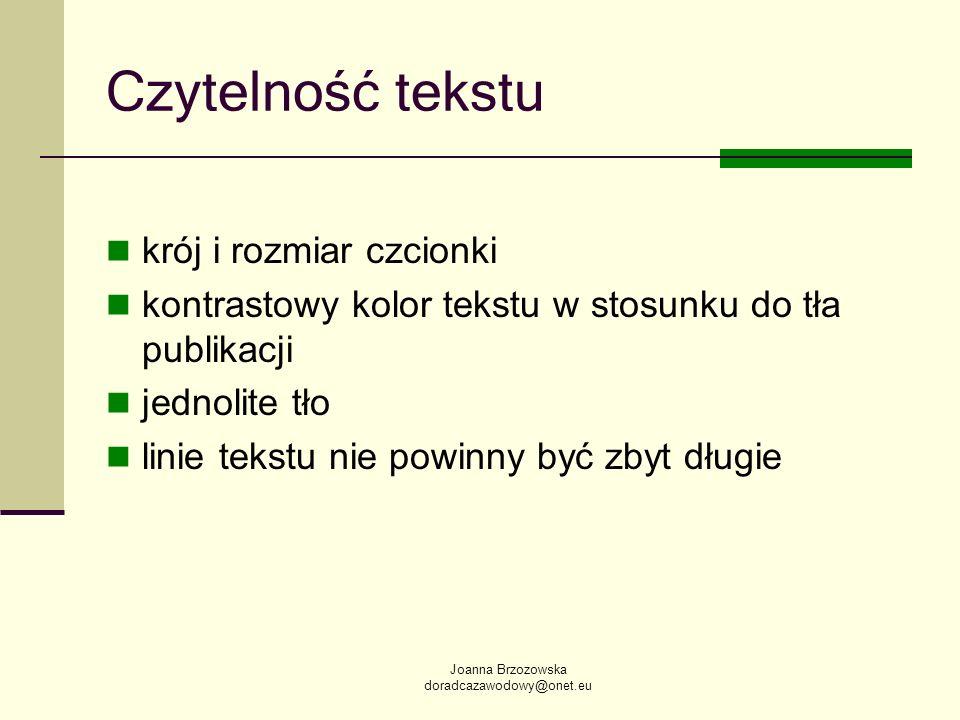 Joanna Brzozowska doradcazawodowy@onet.eu Czytelność tekstu krój i rozmiar czcionki kontrastowy kolor tekstu w stosunku do tła publikacji jednolite tł