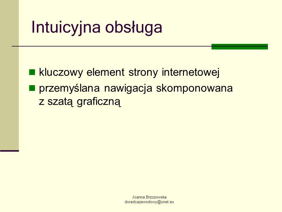 Joanna Brzozowska doradcazawodowy@onet.eu Intuicyjna obsługa kluczowy element strony internetowej przemyślana nawigacja skomponowana z szatą graficzną