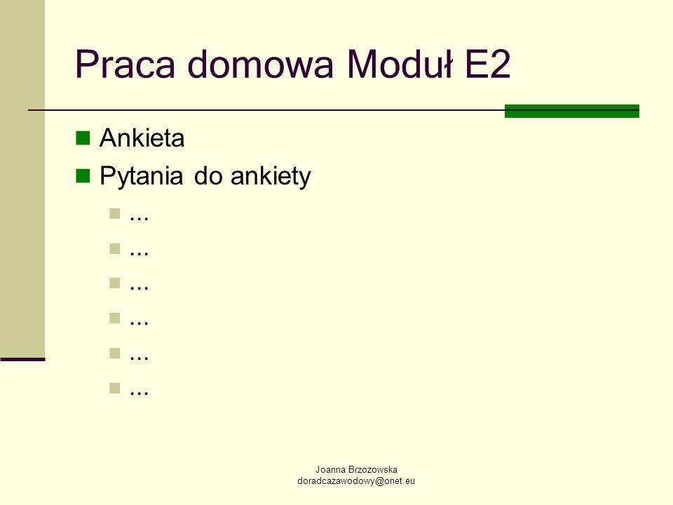 Joanna Brzozowska doradcazawodowy@onet.eu Praca domowa Moduł E2 Ankieta Pytania do ankiety...