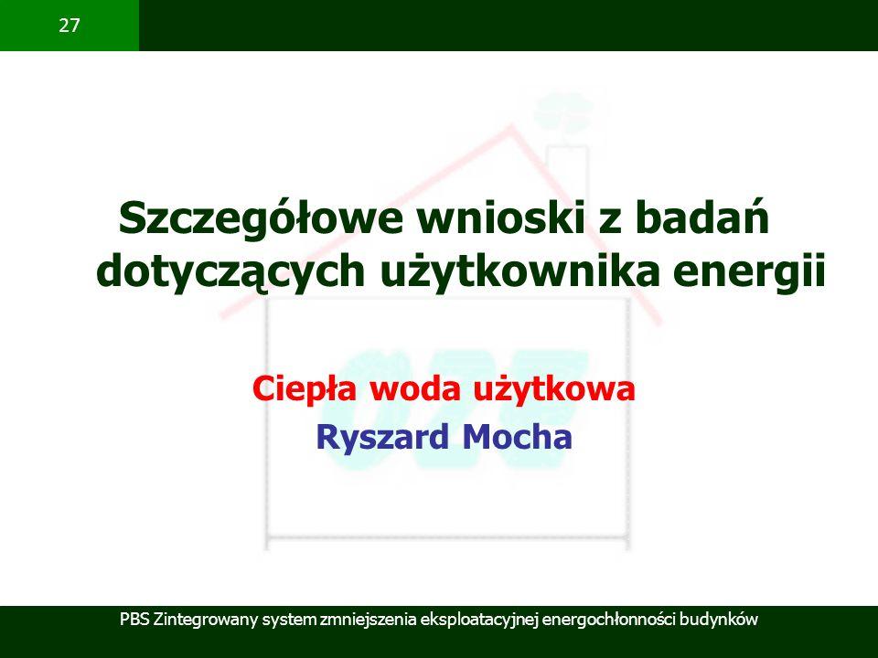 PBS Zintegrowany system zmniejszenia eksploatacyjnej energochłonności budynków 27 Szczegółowe wnioski z badań dotyczących użytkownika energii Ciepła w