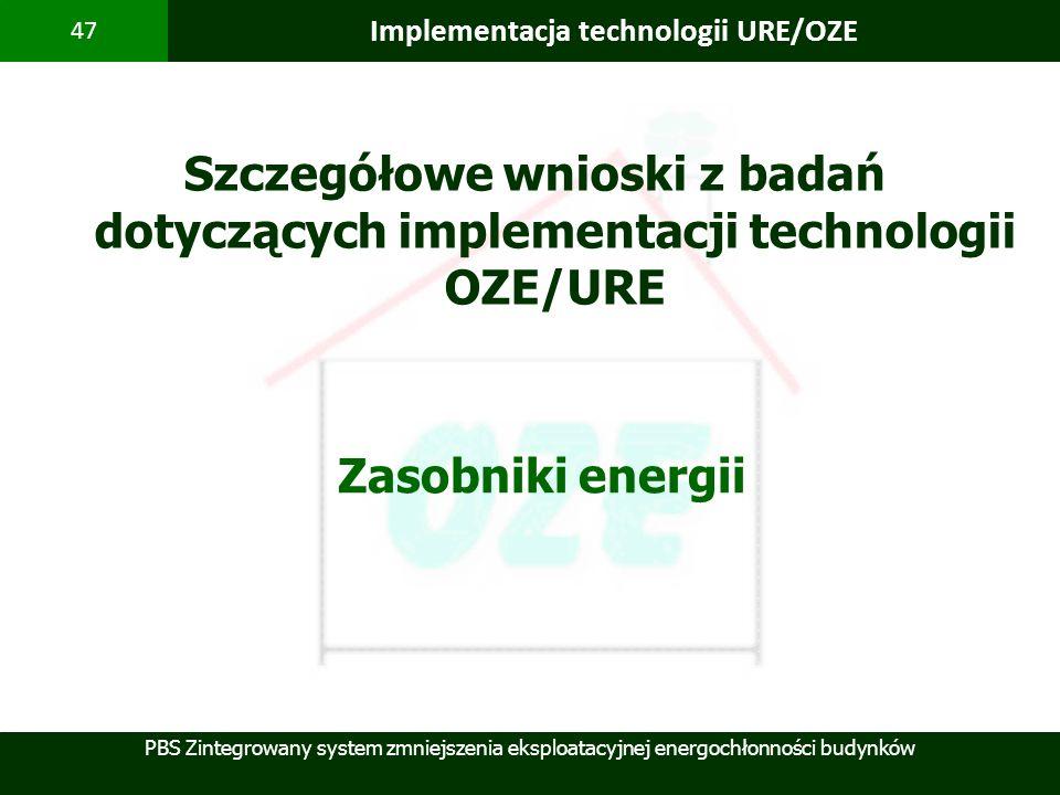 PBS Zintegrowany system zmniejszenia eksploatacyjnej energochłonności budynków 47 Implementacja technologii URE/OZE Zasobniki energii Szczegółowe wnio