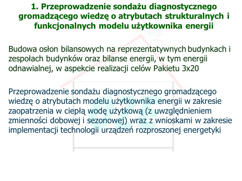 PBS Zintegrowany system zmniejszenia eksploatacyjnej energochłonności budynków 5 Etap 6 1. Przeprowadzenie sondażu diagnostycznego gromadzącego wiedzę