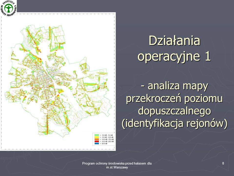 Program ochrony środowiska przed hałasem dla m.st.Warszawy 8 Działania operacyjne 1 - analiza mapy przekroczeń poziomu dopuszczalnego (identyfikacja r