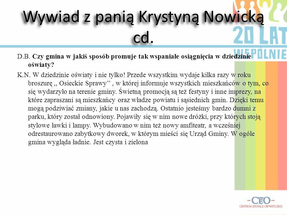 Wywiad z panią Krystyną Nowicką, byłym dyrektorem naszej szkoły D.B. Dzień dobry. Bardzo się cieszymy, że zgodziła się Pani z nami porozmawiać. Intere
