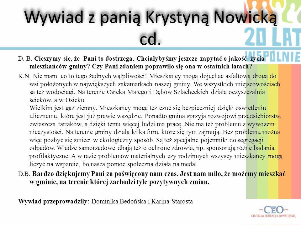 Wywiad z panią Krystyną Nowicką cd. D.B. Czy gmina w jakiś sposób promuje tak wspaniałe osiągnięcia w dziedzinie oświaty? K.N. W dziedzinie oświaty i