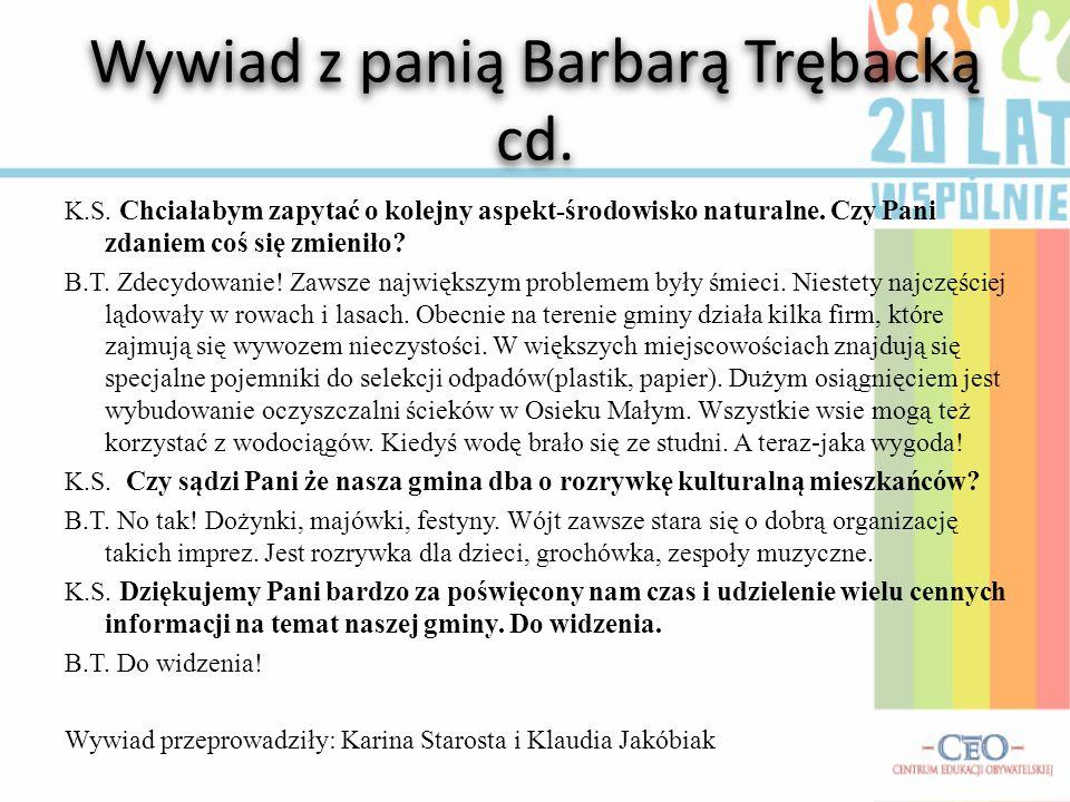 Wywiad z panią Barbarą Trębacką cd. K.S. A szkoły gminne? Czy sądzi Pani, że coś się w nich zmieniło? B.T. Oczywiście. Najlepiej pamiętam szkołę w Dęb