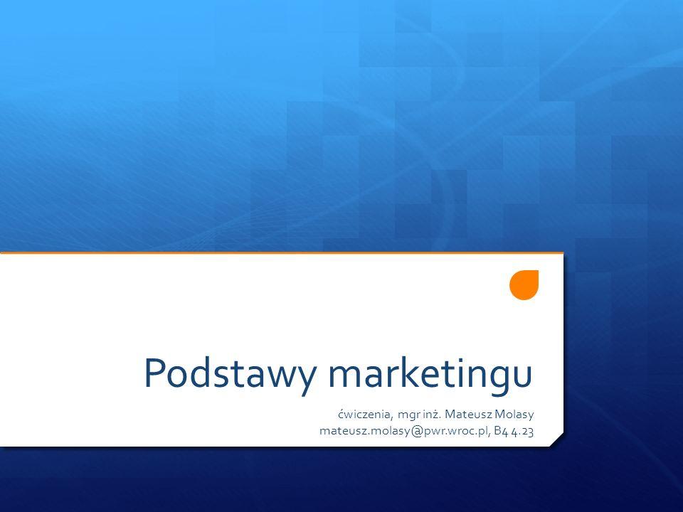 Podstawy marketingu ćwiczenia, mgr inż. Mateusz Molasy mateusz.molasy@pwr.wroc.pl, B4 4.23