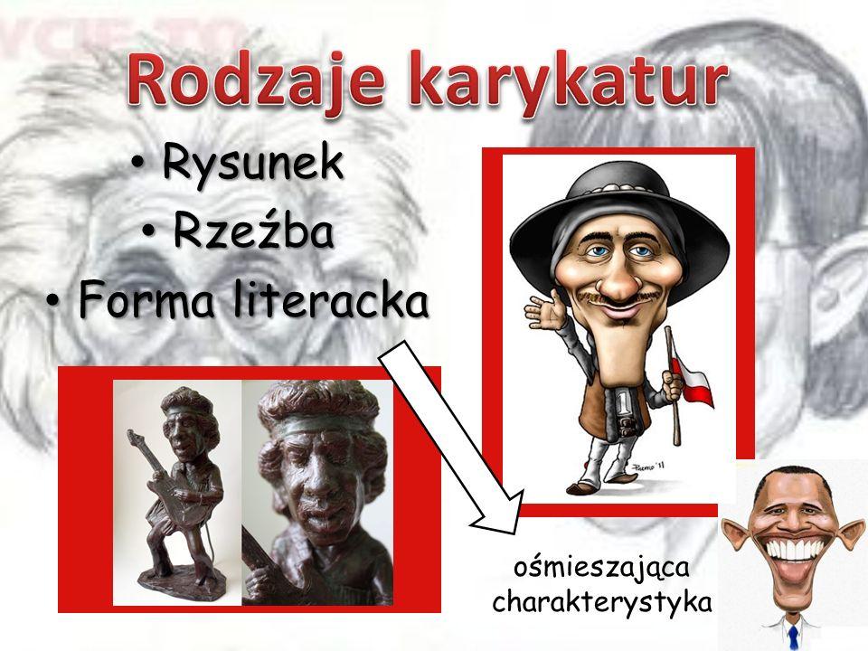 Rysunek Rysunek Rzeźba Rzeźba Forma literacka Forma literacka ośmieszająca charakterystyka