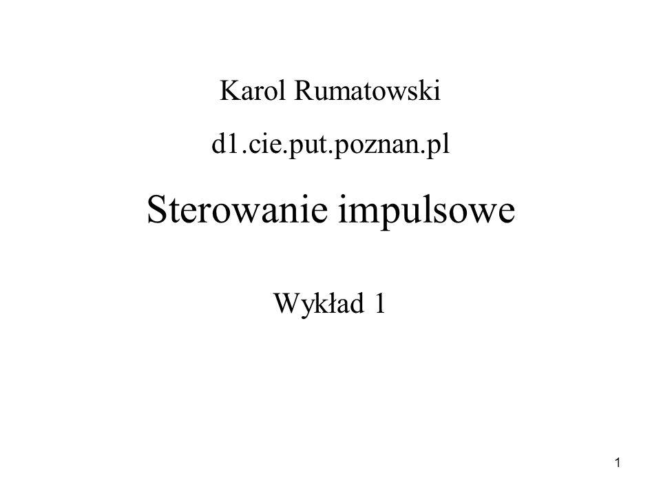 1 Sterowanie impulsowe Wykład 1 Karol Rumatowski d1.cie.put.poznan.pl