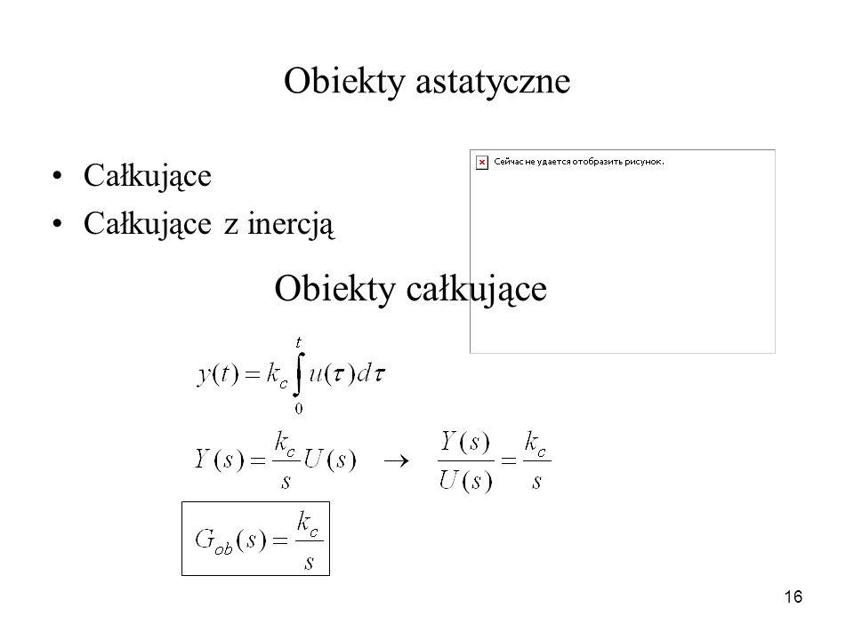16 Obiekty astatyczne Całkujące Całkujące z inercją Obiekty całkujące