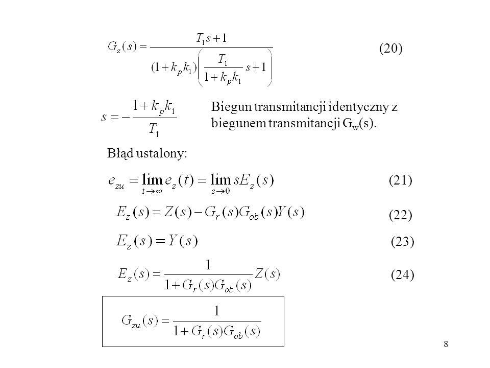 8 Biegun transmitancji identyczny z biegunem transmitancji G w (s). Błąd ustalony: (20) (21) (22) (23) (24)