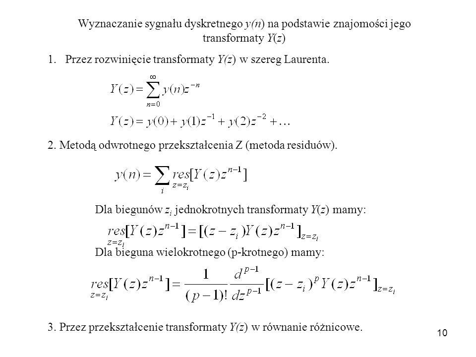 10 Wyznaczanie sygnału dyskretnego y(n) na podstawie znajomości jego transformaty Y(z) 1.Przez rozwinięcie transformaty Y(z) w szereg Laurenta. 2. Met