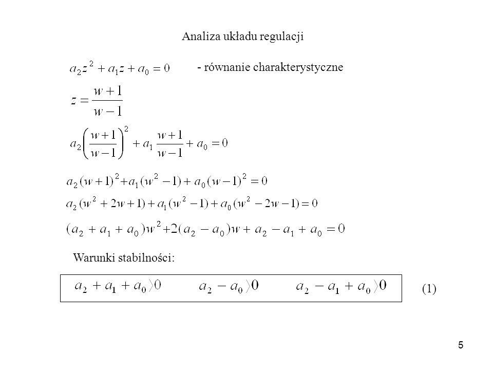 5 Analiza układu regulacji - równanie charakterystyczne Warunki stabilności: (1)