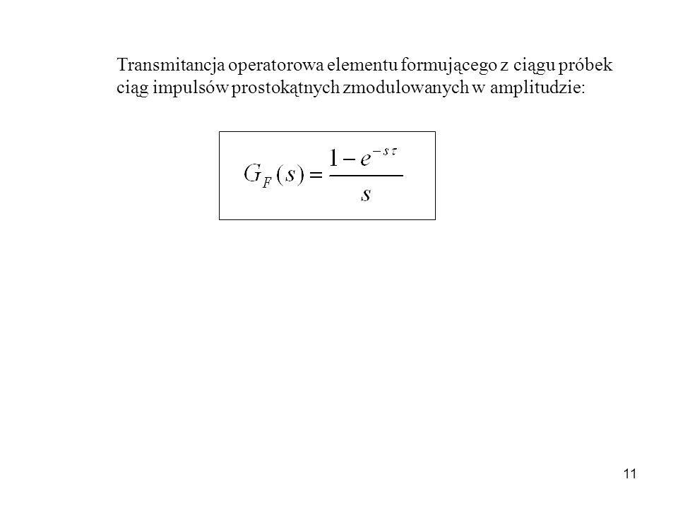 11 Transmitancja operatorowa elementu formującego z ciągu próbek ciąg impulsów prostokątnych zmodulowanych w amplitudzie: