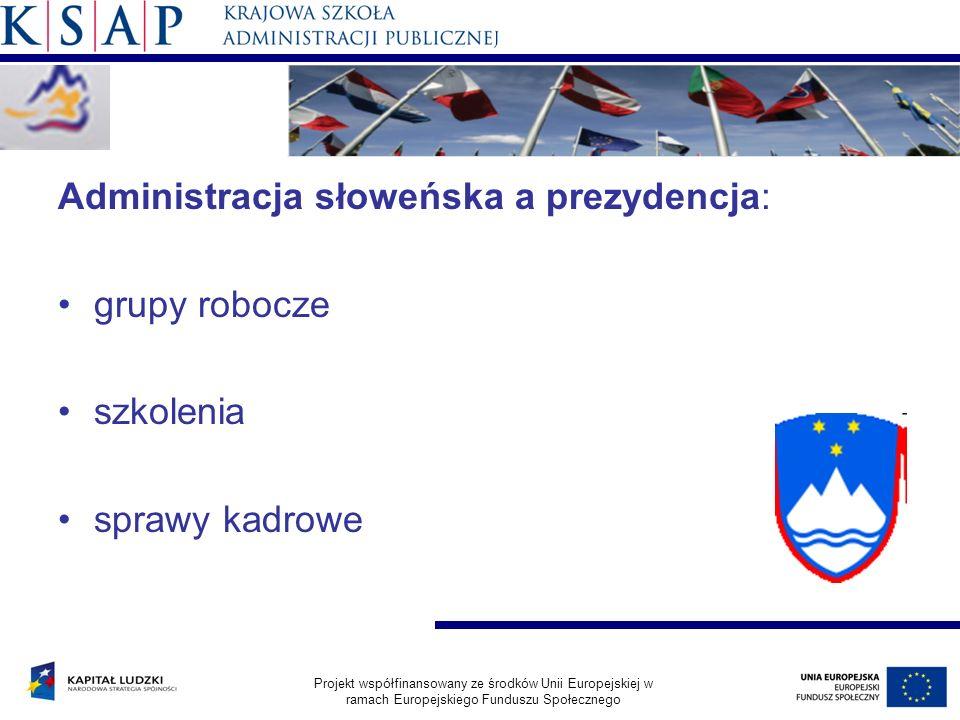 Administracja słoweńska a prezydencja: grupy robocze szkolenia sprawy kadrowe Projekt współfinansowany ze środków Unii Europejskiej w ramach Europejskiego Funduszu Społecznego