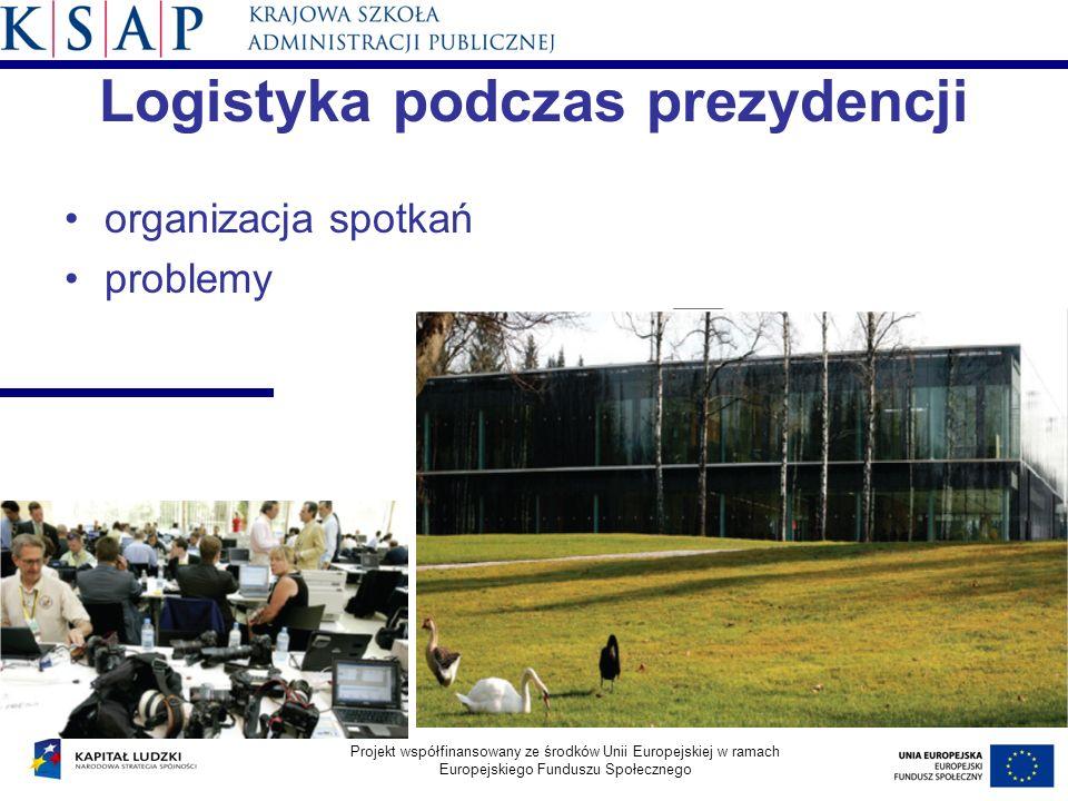 Logistyka podczas prezydencji organizacja spotkań problemy Projekt współfinansowany ze środków Unii Europejskiej w ramach Europejskiego Funduszu Społecznego