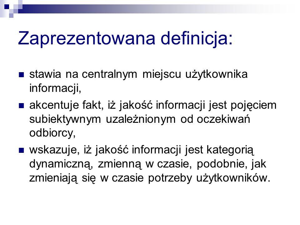 Zaprezentowana definicja: stawia na centralnym miejscu użytkownika informacji, akcentuje fakt, iż jakość informacji jest pojęciem subiektywnym uzależn